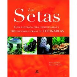 Las setas.Guía ilustrada para identificarlas y 100 formas de cocinarlas